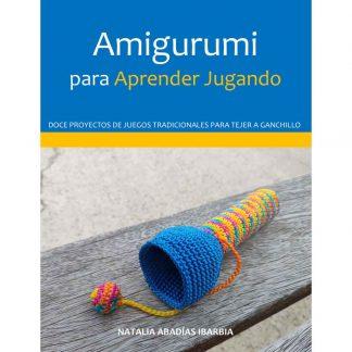 Libro Amigurumi para Aprender Jugando. Doce proyectos de juegos tradicionales para tejer a ganchillo. Natalia Abadías Ibarbia